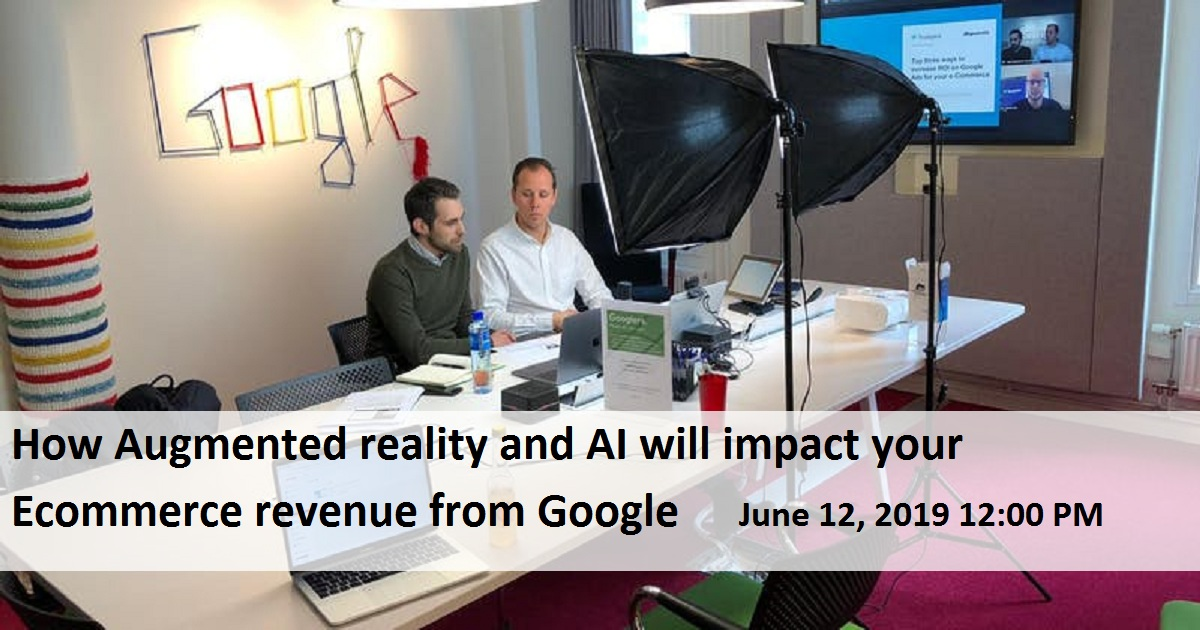 How Augmented reality and AI will impact your Ecommerce revenue from Google
