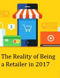 THE REALITY OF BEING A RETAILER IN 2017