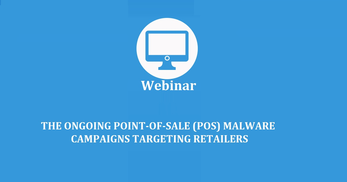 THE ONGOING POINT-OF-SALE (POS) MALWARE CAMPAIGNS TARGETING RETAILERS