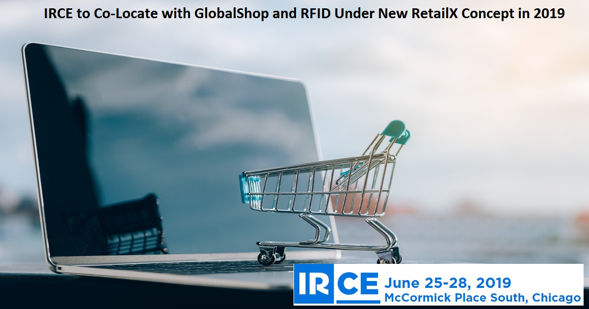 IRCE to Co-Locate with GlobalShop and RFID Under New RetailX Concept in 2019